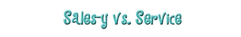 Sales-y vs. Service